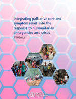 'Integrating palliative care and symptom relief into responses to humanitarian emergencies and crises: a WHO guide'. World Health Organization 2018.